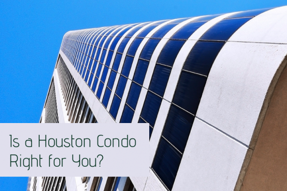Is a Houston Condo Right for You?