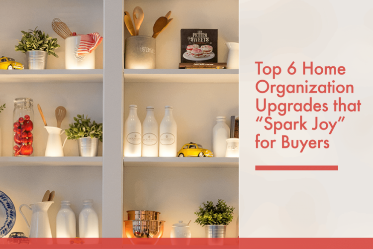 """Top 6 Home Organization Upgrades that """"Spark Joy"""" for Buyers"""