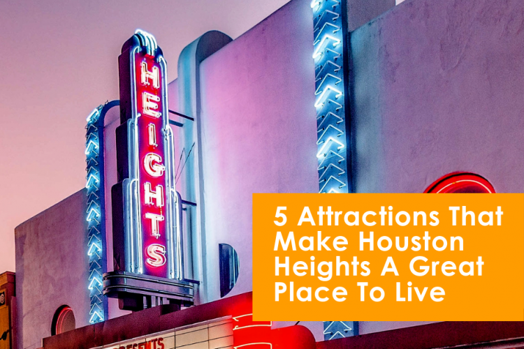 5 Attractions That Make Houston Heights A Great Place To Live