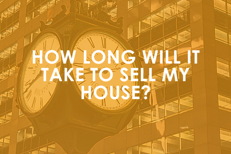 How Long Will It Take To Sell My House?