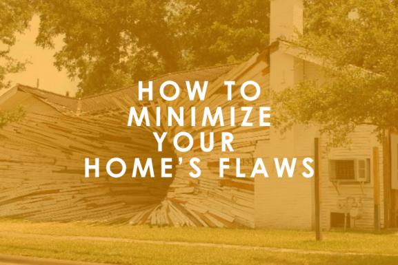 How to Minimize Your Home's Flaws