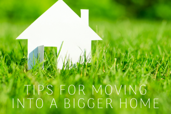 Tips for Moving Into a Bigger Home