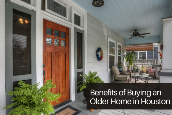 Benefits of Buying an Older Home in Houston