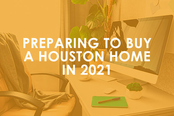 Preparing to Buy a Houston Home in 2021