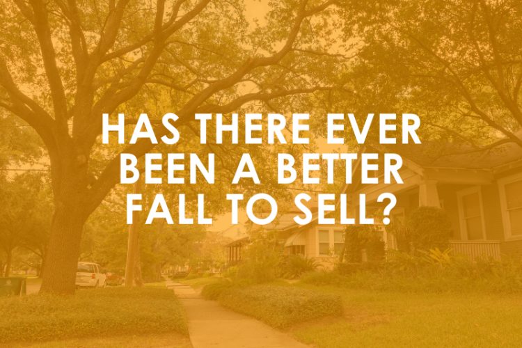 Has there Ever Been a Better Fall to Sell?