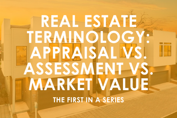 Real Estate Terminology: Appraisal vs. Assessment vs. Market Value, the 1st in a Series