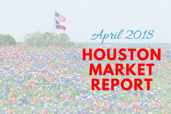 Houston Market Report: April 2018