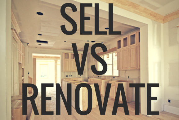 Should you Sell, or Should you Renovate?